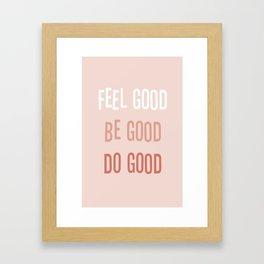 Feel good Be good Do good Framed Art Print