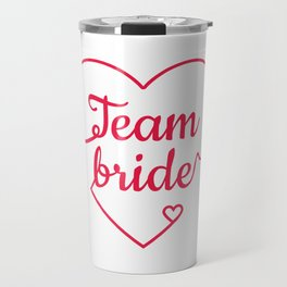 Team Bride - Bachelorette Hen Bridal Party Alcohol Travel Mug