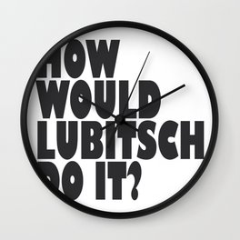 How Would Lubitsch Do It? (Version 4) Wall Clock