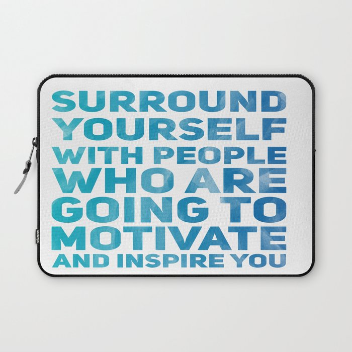 Surround Yourself Quote Blue Laptop Sleeve By