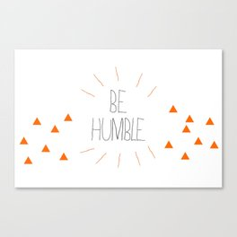 Be Humble Canvas Print
