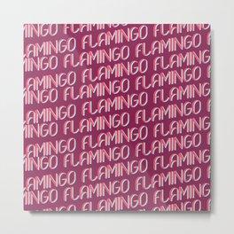 FLAMINGO FLAMINGO FLAMINGO Metal Print