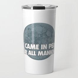 We Came In Peace Travel Mug