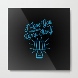 I Love You More Than Lamp Itself Metal Print