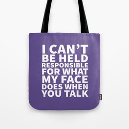 I Can't Be Held Responsible For What My Face Does When You Talk (Ultra Violet) Tote Bag