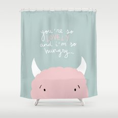 You're so lovely and I'm so hungry Shower Curtain