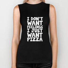 I Don't Want Feelings I Just Want Pizza Junk Food T-Shirt Biker Tank
