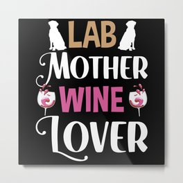 Lab Mother Wine Lover Mothers Day Best Mom Ever Metal Print