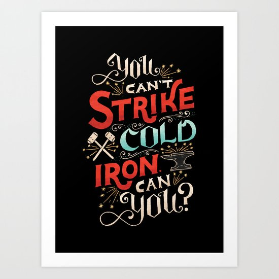 Can't Strike Cold Iron Art Print
