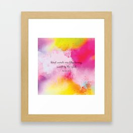 Kind words are like honey, sweet to the soul. Proverbs 16:24 Framed Art Print