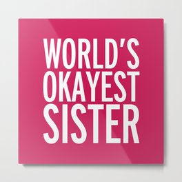 World's Okayest Sister Funny Quote Metal Print