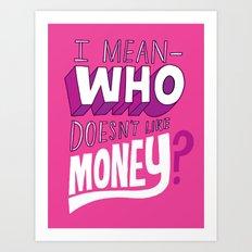 Who doesn't like money? Art Print