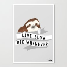 Live slow, die whenever Canvas Print