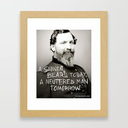 A SHAVEN BEARD TODAY. A NEUTERED MAN TOMORROW. Framed Art Print