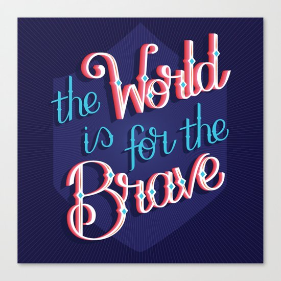 The world is for the brave Canvas Print