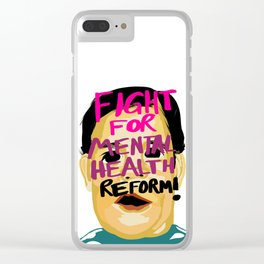 FIGHT FOR MENTAL HEALTH REFORM! Clear iPhone Case