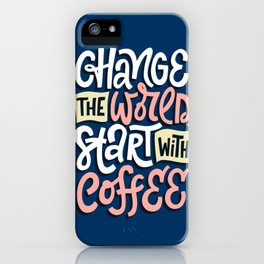 Change The World. Start With Coffee iPhone Case
