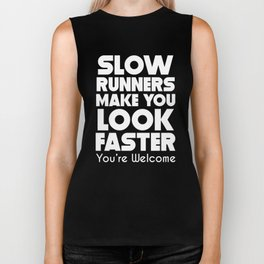 Slow Runners Make You Look Faster You're Welcome Biker Tank