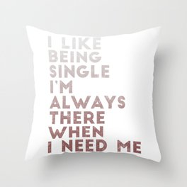 I Like Being Single, I'm Always There When I Need Me Throw Pillow