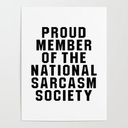 Proud Member of the National Sarcasm Society Poster