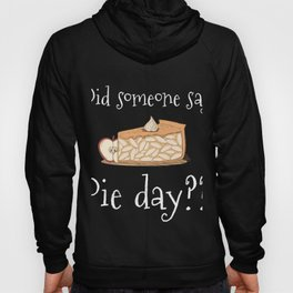 Did Someone Say Pie Day? Funny Pi Day National Pie Day Hoody