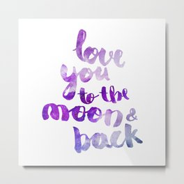 """VIOLET """"LOVE YOU TO THE MOON AND BACK"""" QUOTE Metal Print"""