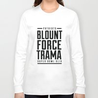 patriots Long Sleeve T-shirts featuring Blount Force Trama Superbowl BW by PatsSwag