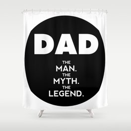 DAD, The Man, The Myth, The Legend, father sticker, black version Shower Curtain