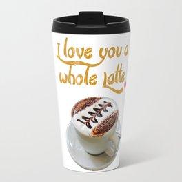 I Love You a Whole Latte!coffee latte illustration design latte graphicv Travel Mug