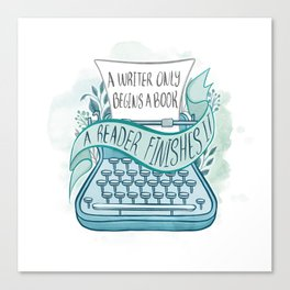 A WRITER ONLY BEGINS A BOOK Canvas Print