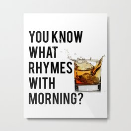 FUNNY WALL ART, Whiskey quote, You know what rhymes with morning, Whiskey quote Metal Print