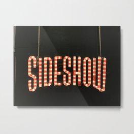 Sideshow Metal Print