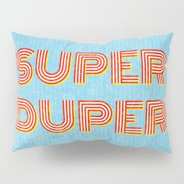 Super-Duper Pillow Sham