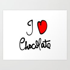 i love chocolate Art Print