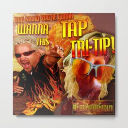 You Know You Wanna Tap that Tritip Metal Print