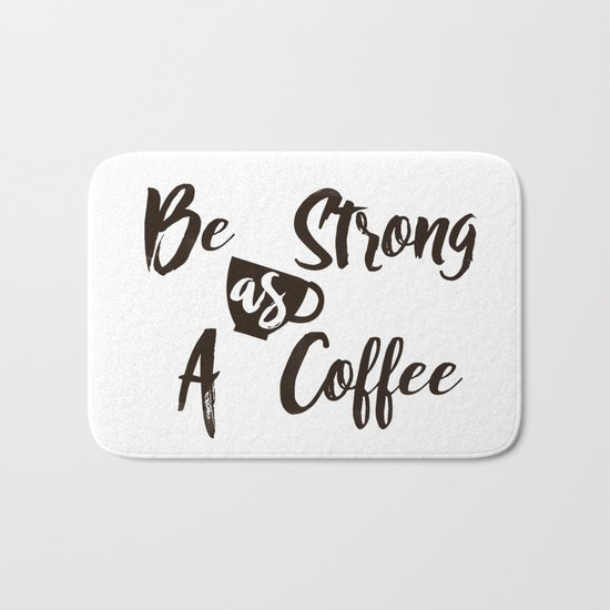 Be Strong As A Coffee Bath Mat