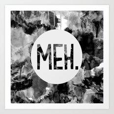 Meh. (B&W) Art Print
