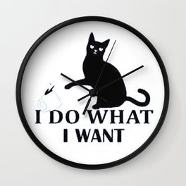 I Do What I Want | Funny Joke Cat Animal T-Shirt Wall Clock