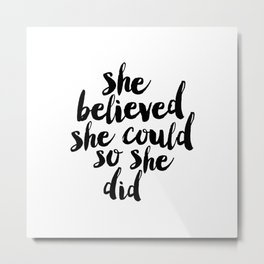 She Believed She Could So She Did black and white typography poster design bedroom wall home decor Metal Print