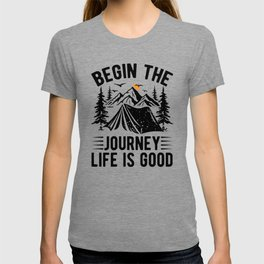 Begin The Journey Life Is Good bw T-shirt