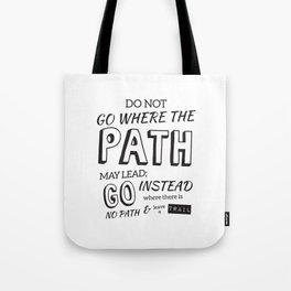 Don't Go Where The Path May Lead... Tote Bag