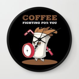 Strong Coffee is fighting for you Funny Design Wall Clock