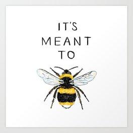 It's Meant To Bee Kunstdrucke