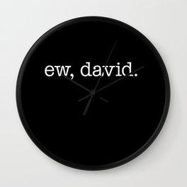Ew, David. - white type Wall Clock