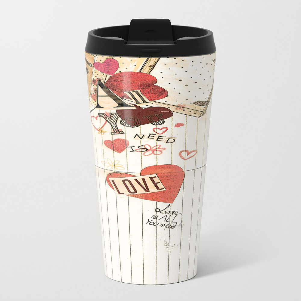 All You Need Is Love, Love Is All You Need Metal Travel Mug by Angelcapa MTM8055433