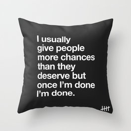 I Usually Give People More Chances Than They Deserve Throw Pillow
