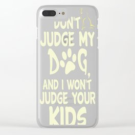 Dont Judge My Dog And I Wont Judge Your Kids Clear iPhone Case