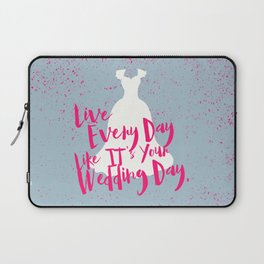 Live Every Day Like It's Your Wedding Day Laptop Sleeve