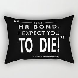 I Expect You To Die Rectangular Pillow