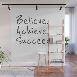 BELIEVE.  ACHIEVE.  SUCCEED.  Motivate Quote / Motivational Inspirational Message / Empower Fearless Wall Mural
